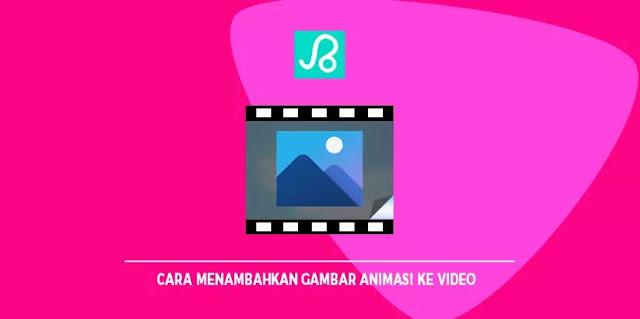 Cara Menambahkan Gambar Animasi ke Video