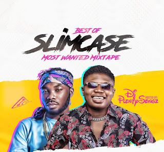 MIXTAPE: DJ PlentySongz - Best Of Slimcase Most Wanted Mixtape