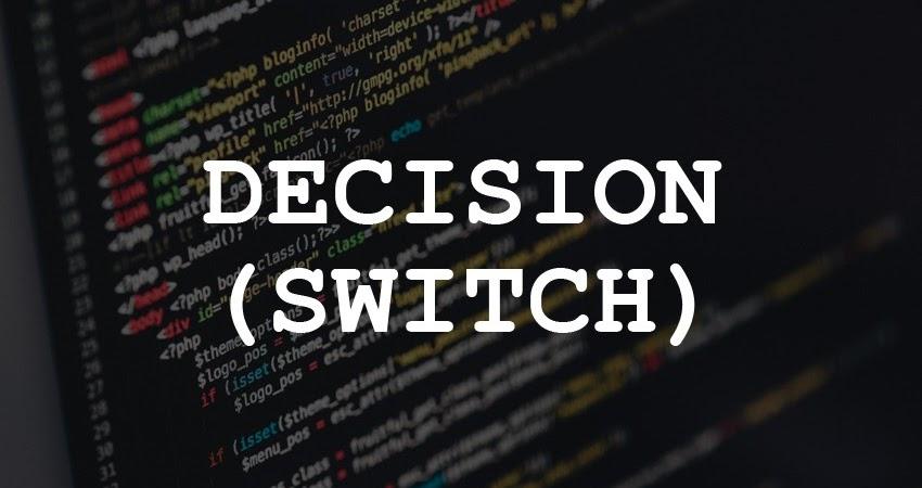 Pengertian Decision (Switch), Serta Jawaban Tugas-Tugasnya