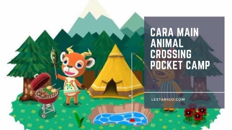 Tips Cara Main Animal Crossing Pocket Camp