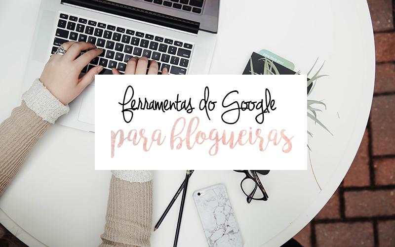 Ferramentas do Google para Blogueiras