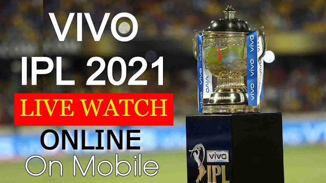 Vivo IPL 2021 Live Watch Online On Mobile