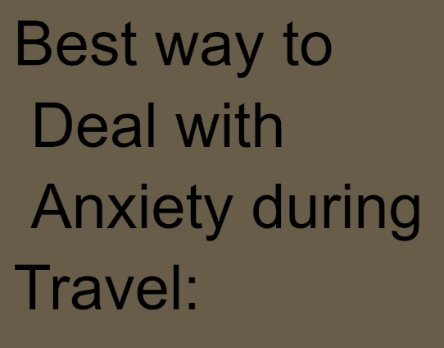 Best way to Deal with Anxiety during Travel: