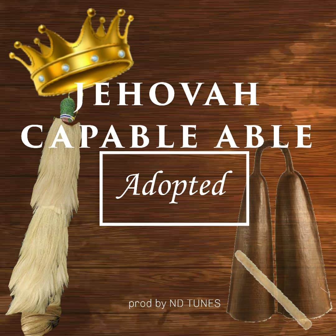 Adopted – Jehovah capable able