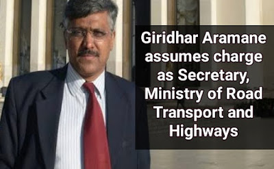 Giridhar Aramane assumes charge as Secretary, Ministry of Road Transport and Highways
