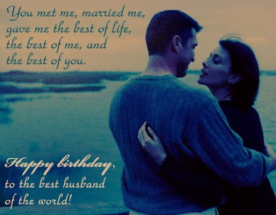 Happy Birthday wishes quotes for husband: you met, married me, gave me best of life,