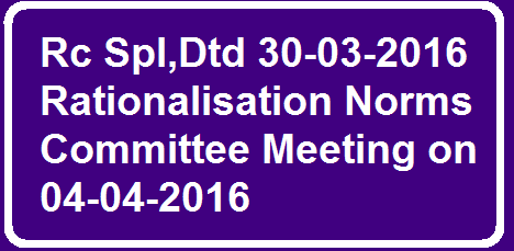 Rc Spl Dtd 30-03-2016 Rationalisation Norms Committee Meeting on 04-04-2016 /2016/03/rc-spl-dtd-30-03-2016-rationalisation-norms-committee-meeting-on-04-04-2016.html