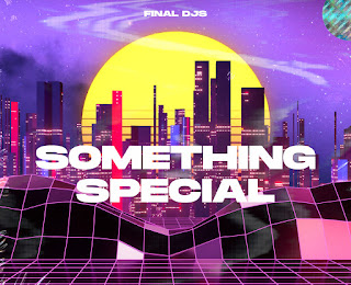 FINAL DJS - Something Special | Song of the Day