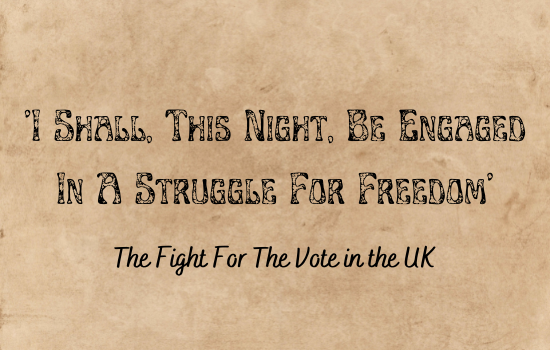 ''I Shall, This Night, Be Engaged In A Struggle For Freedom': The Fight For The Vote in the UK'