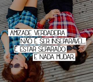 Amizade verdadeira não é ser inseparável