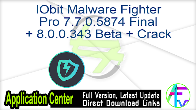 IObit Malware Fighter Pro 7.7.0.5874 Final + 8.0.0.343 Beta + Crack
