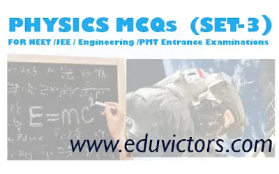 PHYSICS MCQs FOR NEET - IIT JEE EXAMINATION (SET-3)(#NEETMCQs)(#eduvictors)(#JEE)(#PhysicsMCQs)