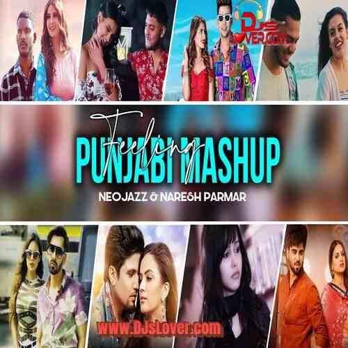 Feeling Punjabi Mashup 2021 Neojazz x Naresh Parmar mp3 download