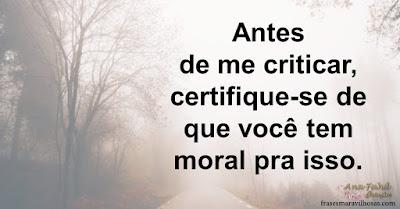 Antes de me criticar, certifique-se de que você tem moral pra isso.