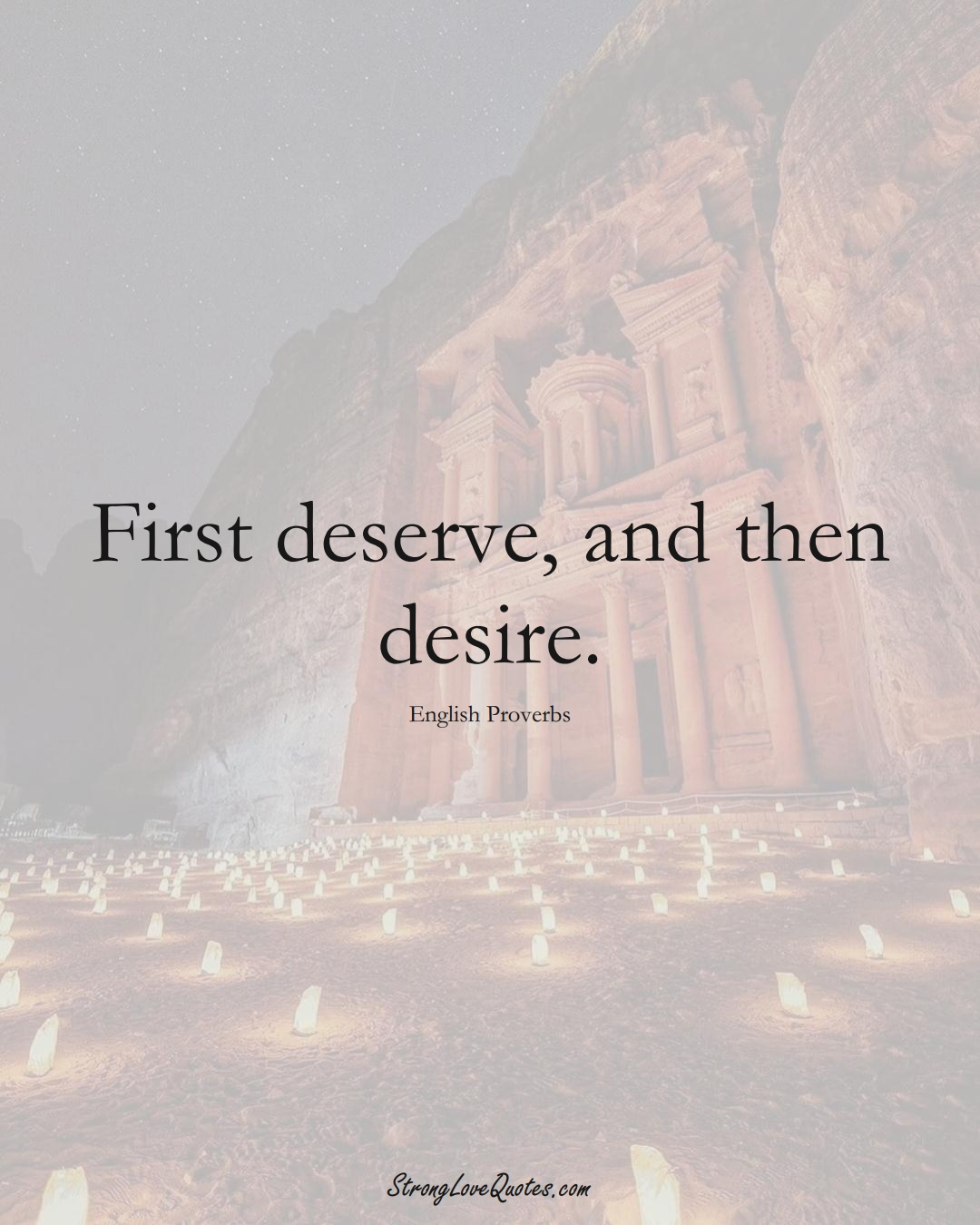 First deserve, and then desire. (English Sayings);  #EuropeanSayings