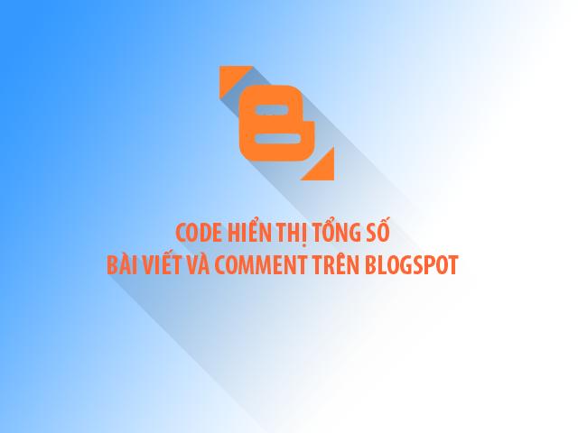 Code hiển thị tổng số bài viết và comment trên Blogspot