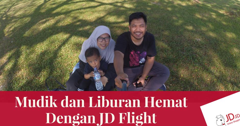Liburan dan Mudik Hemat Sekeluarga dengan JD Flight - Dunia Lingga Permesti b7aab39b61