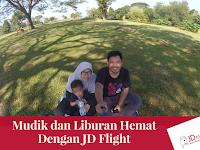 Liburan dan Mudik Hemat Sekeluarga dengan JD Flight