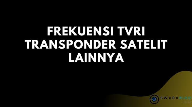 Frekuensi TVRI Transponder Satelit Lainnya