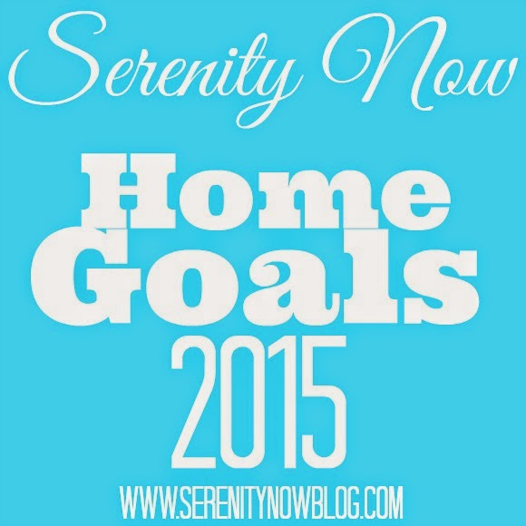 Setting Home Goals for 2015, from Serenity Now blog