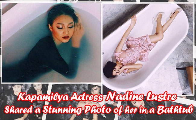 Kapamilya Actress Nadine Lustre Shared a Stunning Photo of her in a Bathtub