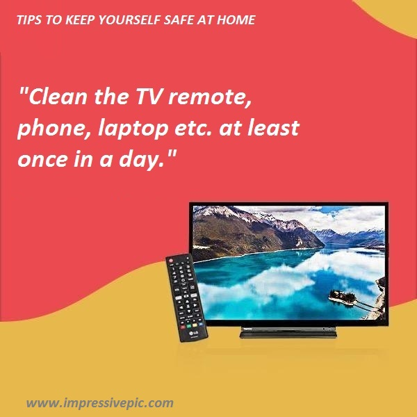 Clean the TV remote, phone, laptop