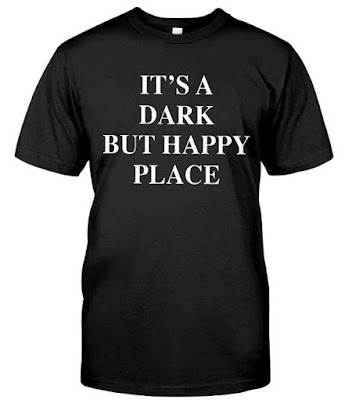 It's A Dark But Happy Place T Shirt Hoodie
