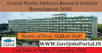 Central Marine Fisheries Research Institute Recruitment 2018 – 20 Skilled Staff