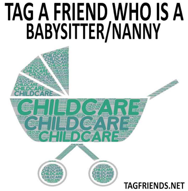 Tag A Friend Who Is A Care Giver/Babbysitter
