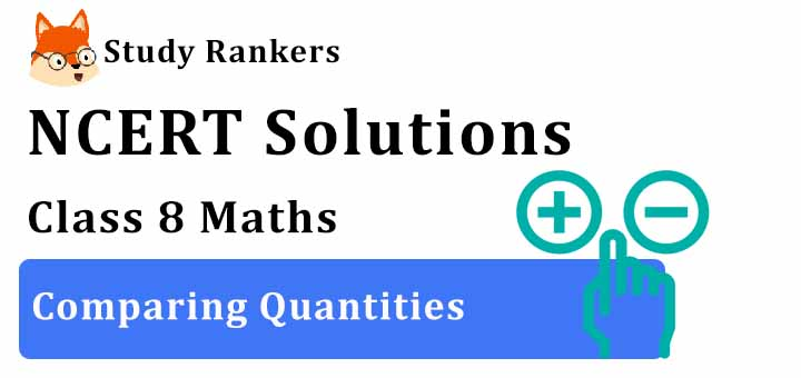 NCERT Solutions for Class 8 Maths Chapter 8 Comparing Quantities