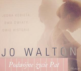 """Obyczajowy kącik: Jo Walton """"Podwójne życie Pat"""""""