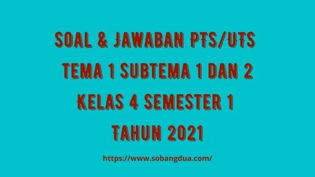 Soal & Jawaban PTS/UTS Kelas 4 Tema 1 Subtema 1 & 2 Semester 1 Tahun 2021