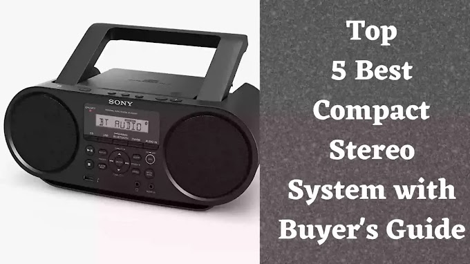 Top 5 Best Home Compact Stereo System 2021 (With Buyer's Guide)