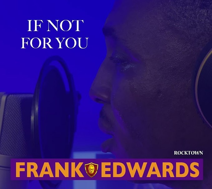 [Music] Frank Edwards - 'If Not For You'