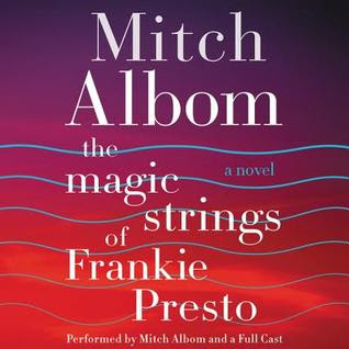 The Magic Strings of Frankie Presto: A Novel by Mitch Albom