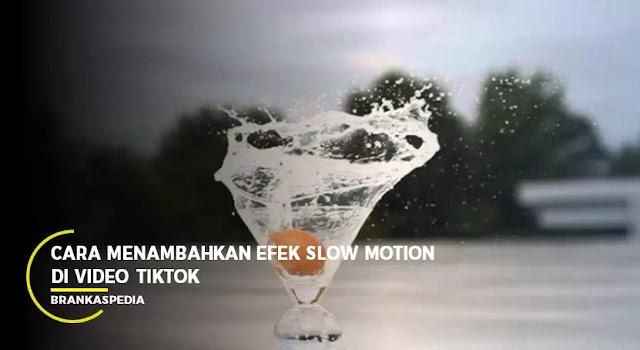 menambahkan efek slow motion di video tiktok