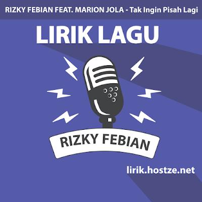 Lirik Lagu Tak Ingin Pisah Lagi - Rizky Febian Feat. Marion Jola - Lirik Lagu Indonesia