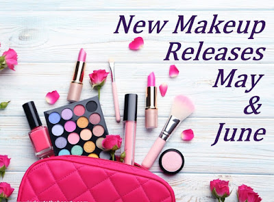 New Makeup Releases May & June