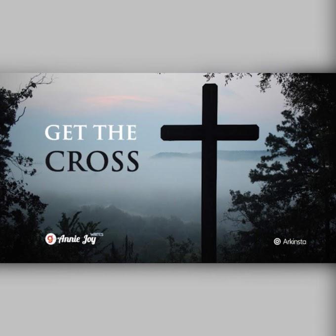 Annie Joy writes: Get The Cross. Part 1 #BeInspired!