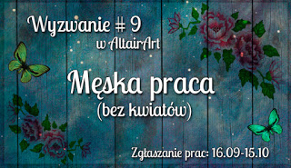 http://www.altairart.pl/2016/09/wyzwanie-9-meska-praca-bez-kwiatow.html#h=659-1475624007766