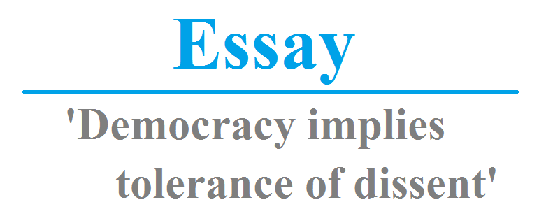 Democracy implies tolerance of dissent - essay