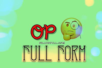 What is the full form of OP( INTERNET SLANG) ? ||OP full form filltofull.com