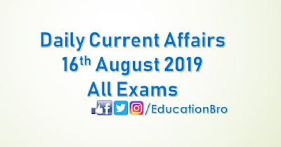 Daily Current Affairs 16th August 2019 For All Government Examinations