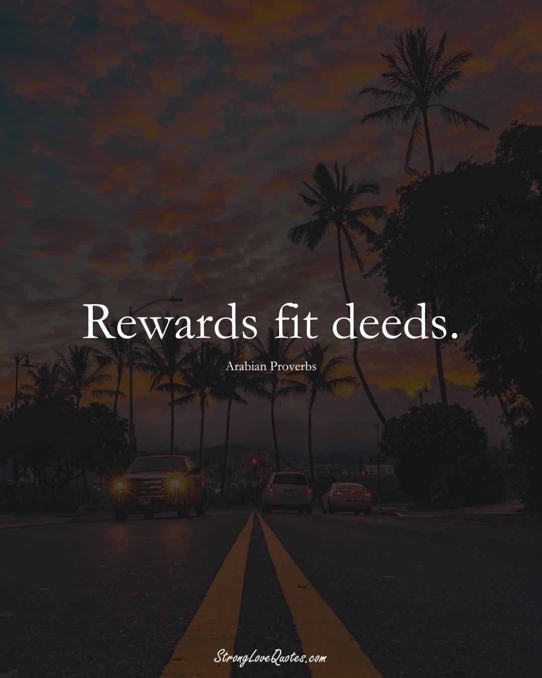 Rewards fit deeds. (Arabian Sayings);  #aVarietyofCulturesSayings