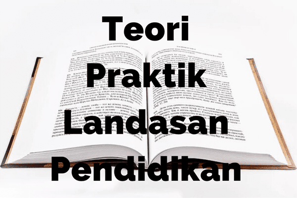 Definisi Dan Hubungan Landasan, Praktik, Teori Pendidikan