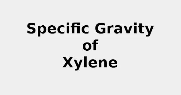 Specific Gravity of Xylene (& Formula, Definition