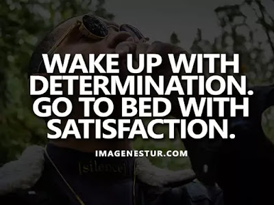 Motivational Quotes Wake up with determination. Go to bed with satisfaction.