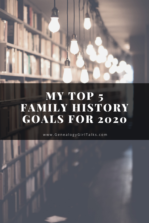 My Top 5 Family History Goals for 2020 from Genealogy Girl Talks #Genealogy #FamilyHistory #NewYear