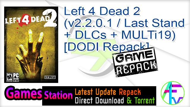 Left 4 Dead 2 (v2.2.0.1 Last Stand + DLCs + MULTi19) – [DODI Repack]