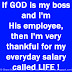 If GOD is my boss and I'm His employee, then I'm very thankful for my everyday salary called LIFE !